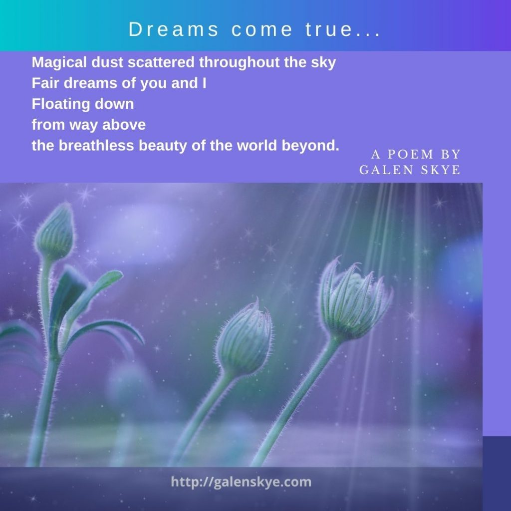 Poem - Dreams come true - by Galen Skye