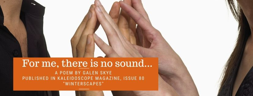 For me, there is no sound, by Galen Skye