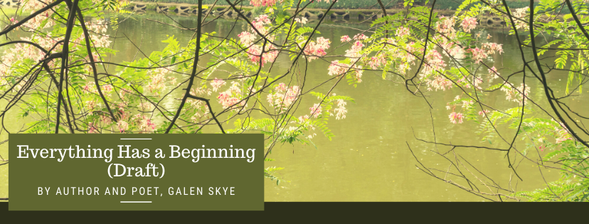 Poem - Everything Has a Beginning- by Galen Skye