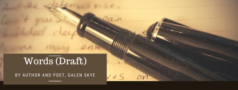 Words, a poem by Galen Skye