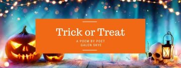Galen Skye - Poem - Trick or Treat
