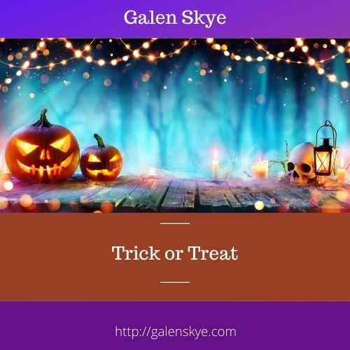 Trick or Treat - A Poem by Galen Skye