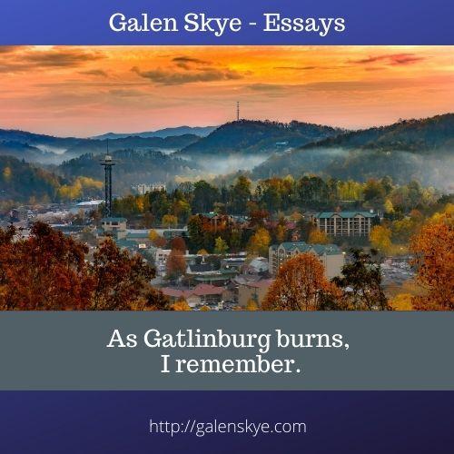 Essay - As Gatlinburg burns, I remember - Galen Skye