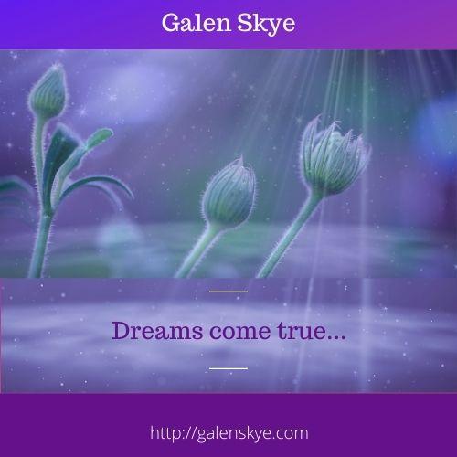 Dreams come true - Galen Skye