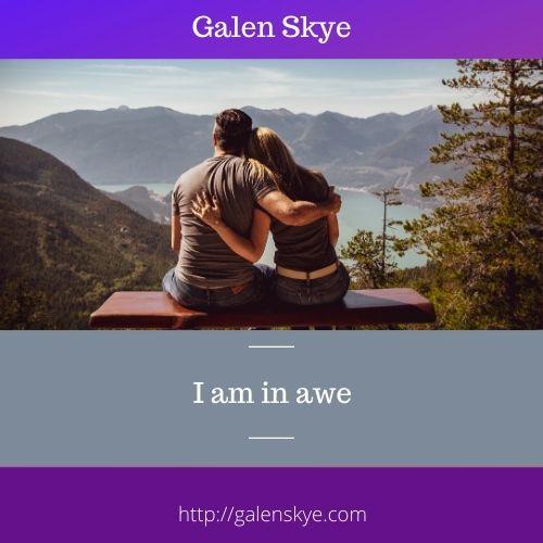 I am in awe - Galen Skye