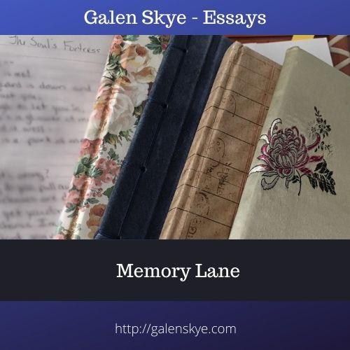 Essay - Memory Lane - Galen Skye