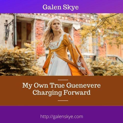 My own true Guenevere - Galen Skye
