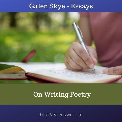 Essays - On Writing Poetry - Galen Skye