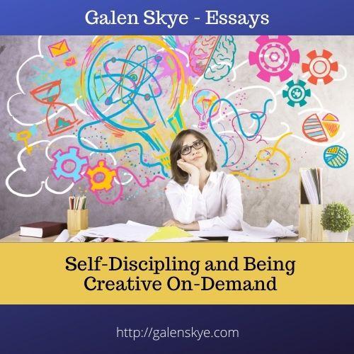 Essay - Self-Discipline and being Creative On Demand - Galen Skye
