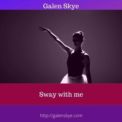 Poem - Sway with me - Galen Skye