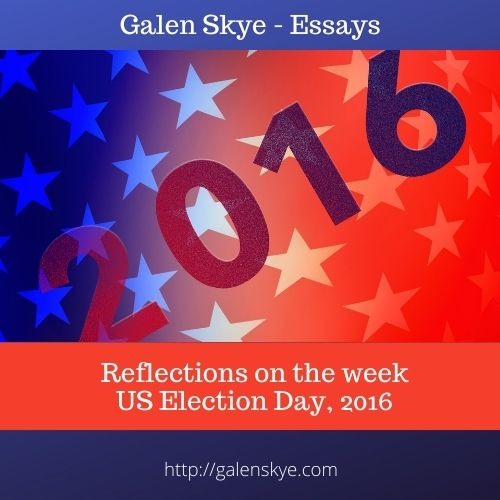 Essay - Reflections on US Election Day 2016 - Galen Skye