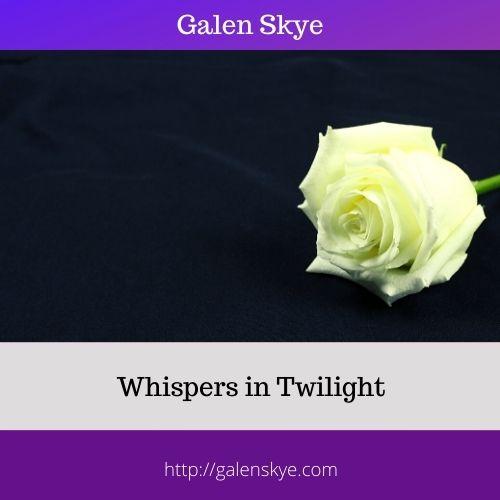 Poem - Whispers in Twilight - Galen Skye
