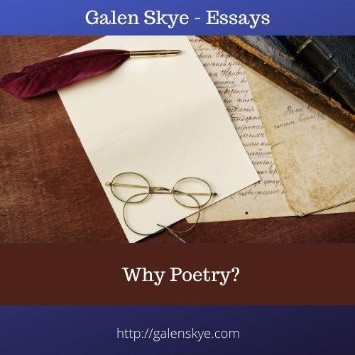Essay - Why Poetry_ - Galen Skye