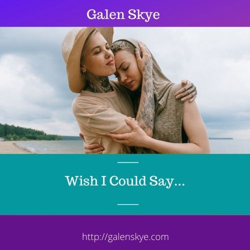 Wish I Could Say...-GalenSkye