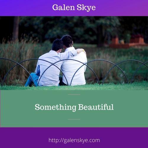Something Beautiful - Galen Skye